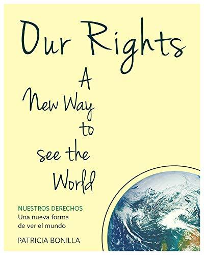 OUR RIGHTS; a new way to see the world: NUESTROS DERECHOS; una nueva forma de ver el mundo (English Edition)