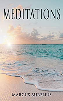 Meditations: Philosophical Contemplations of a Roman Emperor by [Marcus Aurelius, George Long]