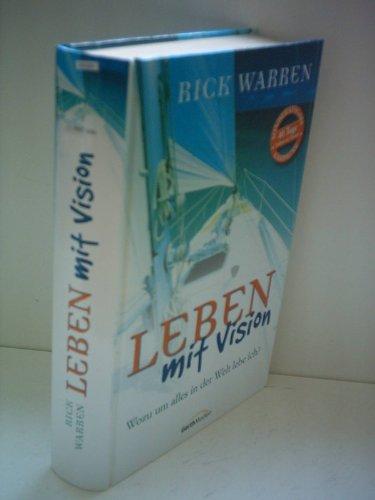 Rick Warren: Leben mit Vision - Wozu um alles in der Welt lebe ich?