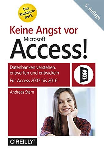 Keine Angst vor Access!: Datenbanken verstehen, entwerfen und entwickeln -  Für Access 2010 bis 2016