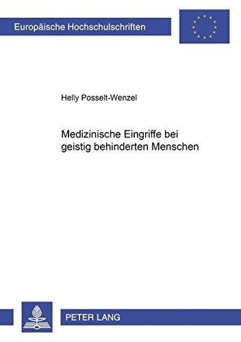 Medizinische Eingriffe bei geistig behinderten Menschen (Europäische Hochschulschriften Recht / Reihe 2: Rechtswissenschaft / Series 2: Law / Série 2: Droit, Band 3885)