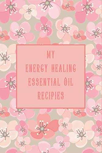 My Energy Healing Essential Oil Recipes ~ Spring Pink Cherry Blossoms for Ladies: Recipe Book; Journal; Record Your Most Used Blends; Notes to Write in for Women & Men Who Love Aromatherapy