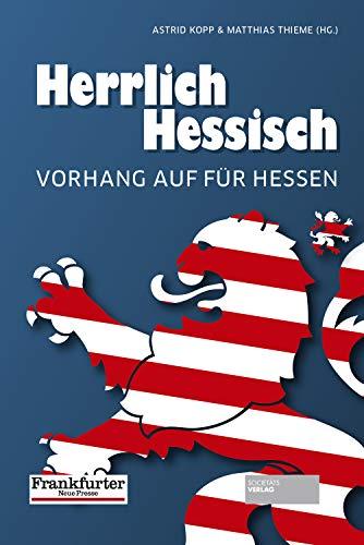 Herrlich Hessich - Vorhang auf für Hessen. Das Buch zur FNP-Serie. Eine Liebeserklärung. Mit Anekdoten, Porträts...