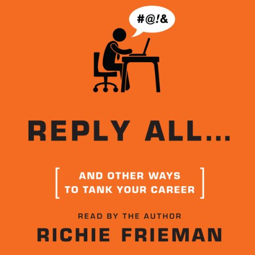 Couverture de REPLY ALL...and Other Ways to Tank Your Career