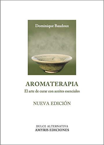 Aromaterapia. El arte de curar con aceites esenciales (Dulce Alternativa)