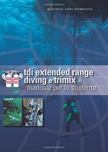 TDI Extended Range Diving e Trimix: Manuale per lo studente per il corso TDI Extended Range e Trimix Normossico TDI Technical Diving International