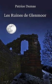 Les Ruines de Glenmoor: 18 nouvelles originales par [Patrice Dumas]