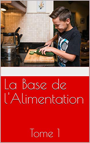 La Base de l'Alimentation: Tome 1 (French Edition)
