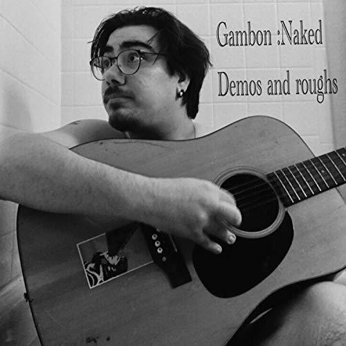 Gambon: Naked Demos and Roughs