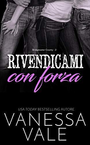 Rivendicami con forza (Bridgewater County Vol. 2) (Italian Edition) PDF Books