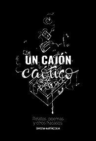 Un cajón caótico: Relatos, poemas y otros fracasos par Christian Martínez Silva