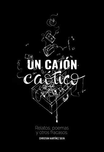 Un cajón caótico: Relatos, poemas y otros fracasos