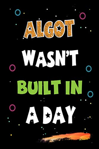 Algot Wasn't Built in a Day: Lined Notebook, Journal Gift for Algot. Funny Birthday Name, Christmas and Thanksgiving Customize Diary Gift Idea for Algot