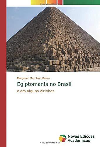 Egiptomania no Brasil: e em alguns vizinhos