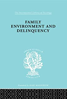 Family Environment and Delinquency (International Library of Sociology)