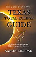 Texas Total Eclipse Guide: Official Commemorative 2024 Keepsake Guidebook (2024 Total Eclipse State Guide)