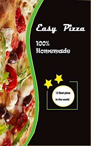 easy pizza 100% Homemade: cookbooks best and easy recipes for pizza (English Edition)