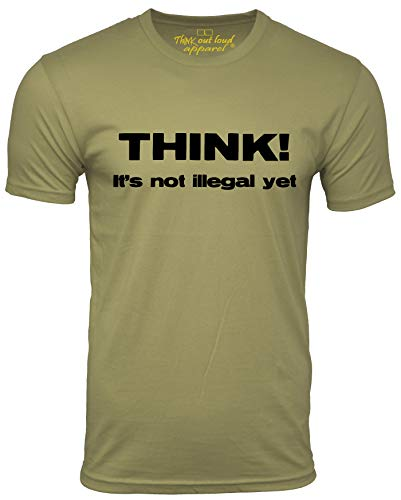 Think It's Not Illegal Yet Funny Freedom Sarcasm T-Shirt Olive Large