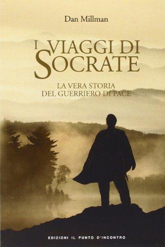 I viaggi di Socrate. La vera storia del guerriero di pace