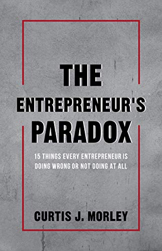 The Entrepreneur's Paradox: And How to Overcome the 16 Pitfalls Along the Startup Journey