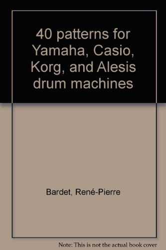 40 PATTERNS FOR YAMAHA, CASIO, KORG, AND ALESIS DRUM MACHINES
