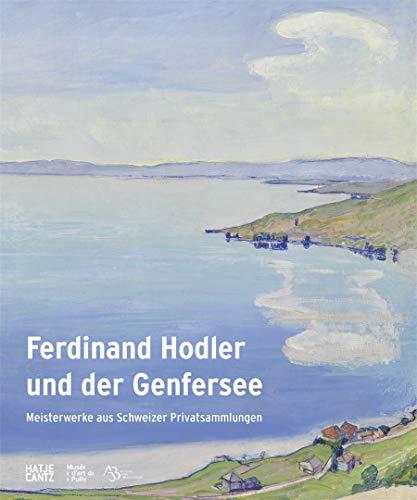 Ferdinand Hodler und der Genfersee: Meisterwerke aus Schweizer Privatsammlungen (Klassische Moderne)