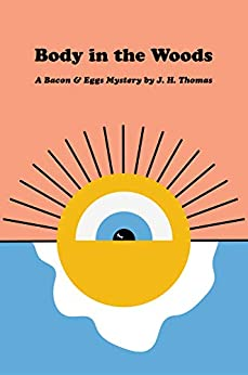 Body in the Woods: A Bacon & Eggs Mystery by [J. H.  Thomas]