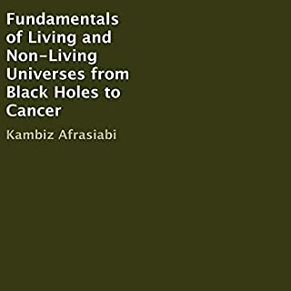 Fundamentals of Living and Non-Living Universes from Black Holes to Cancer cover art