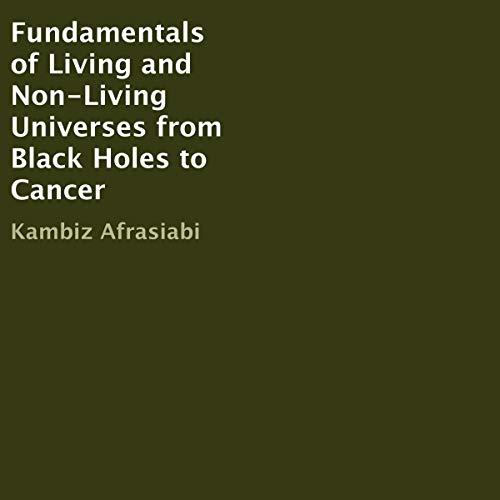 Fundamentals of Living and Non-Living Universes from Black Holes to Cancer audiobook cover art