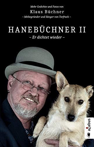 Hanebüchner 2 - Er dichtet wieder. Mehr Gedichte und Fotos von Klaus Büchner - Mitbegründer und Sänger von Torfrock: Band 2 (Hanebüchner / Gedichte und Fotos von Klaus Büchner)