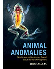 Animal Anomalies: What Abnormal Anatomies Reveal about Normal Development