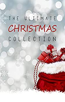 The Ultimate Christmas Collection: 150+ authors & 400+ Christmas Novels, Stories, Poems, Carols & Legends by [George Ade, Louisa May Alcott, Raymond Macdonald Alden, Cecil Frances Alexander, James Allen, Hans Christian Andersen, Alfred Austin, Mary Austin, Ralph Henry Barbour, L. Frank Baum, William Cox Bennett, William Blake, Edmund Bolton, Anne Brontë, Elbridge Brooks, Heywood Broun, Frances Browne, Elizabeth Barrett Browning, Oliver Bell Bunce, Robert Burns, Ellis Parker Butler, William Wilfred Campbell, William Canton, Willa Cather, Thomas Chatterton, Anton Chekhov, G. K. Chesterton, John Clare, Samuel Taylor Coleridge, Eliza Cook, Susan Coolidge, François Coppée, Richard Crashaw, F. Marion Crawford, Mary Stewart Cutting, Victor James Daley, Aubrey De Vere, Margaret Deland, Emily Dickinson, Charles Dickens, Mary Mapes Dodge, Alfred Domett, John Donne, Fyodor Dostoyevsky, Arthur Conan Doyle, William Drummond, Henry Van Dyke, Juliana Horatia Ewing, Anne P. L. Field, Eugene Field, Mary E. Wilkins Freeman, Richard Watson Gilder, Washington Gladden, Johann Wolfgang von Goethe, Nikolai Gogol, The Brothers Grimm, Kenneth Grahame, Elizabeth Harrison, Thomas Hardy, Bret Harte, Frances Ridley Havergal, Nathaniel Hawthorne, Reginald Heber, Felicia Hemans, George Herbert, O. Henry, Oliver Herford, Robert Herrick, E. T. A. Hoffmann, Florence Holbrook, Thomas Hood, William Dean Howells, Ben Jonson, Washington Irving, John Keble, James Joyce, Rudyard Kipling, Selma Lagerlöf, Winifred Kirkland, Andrew Lang, Stephen Leacock, James Weber Linn, Henry Wadsworth Longfellow, H. P. Lovecraft, James Russell Lowell, George MacDonald, Charles Mackay, William Topaz McGonagall, Alice Duer Miller, Emily Huntington Miller, Olive Thorne Miller, John Milton, S. Weir Mitchell, Lucy Maud Montgomery, Clement C. Moore, William Morris, Mary Noailles Murfree, Robert Fuller Murray, John Mason Neale, Thomas Nelson Page, Elia W. Peattie, Marjorie Pickthall, Beatrix Potter, Katharine Pyle, Arthur Quiller-Couch, James Whitcomb Riley, Mary Darby Robinson, Edward Payson Roe, Christina Rossetti, Damon Runyon, Saki, Walter Scott, Edmund Hamilton Sears, William Shakespeare, Nora Archibald Smith, Robert Southwell, Robert Louis Stevenson, Frank Stockton, Harriet Beecher Stowe, Algernon Charles Swinburne, John Addington Symonds, John Banister Tabb, Booth Tarkington, Nahum Tate, Sara Teasdale, Lord Alfred Tennyson, William Makepeace Thackeray, Edward Thring, Henry Timrod, Leo Tolstoy, Anthony Trollope, Thomas Tusser, Mark Twain, Katharine Tynan, Henry Vaughan, Isaac Watts, Charles Wesley, Anne Hollingsworth Wharton, Lucy Wheelock, John G. Whittier, Kate Douglas Wiggin, Ella Wheeler Wilcox, Oscar Wilde, John Strange Winter, George Wither, William Wordsworth, William Butler Yeats, Jane Austen, Lewis Carroll, George Orwell, Agatha Christie, F. Scott Fitzgerald, H.P. Lovecraft, Virginia Woolf, Edgar Allan Poe]