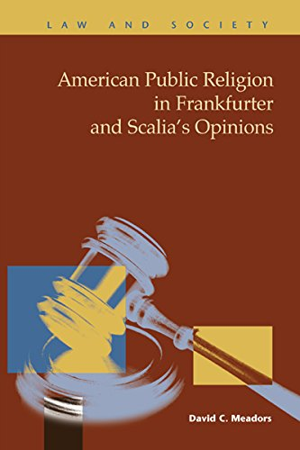 American Public Religion in Frankfurter and Scalia?s Opinions (Law and Society) (Law and Society: Recent Scholarship)