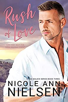 Rush of Love: A Second Chance Small Town Contemporary Romance (Texas Solace Series Book 3) by [Nicole Ann Nielsen]