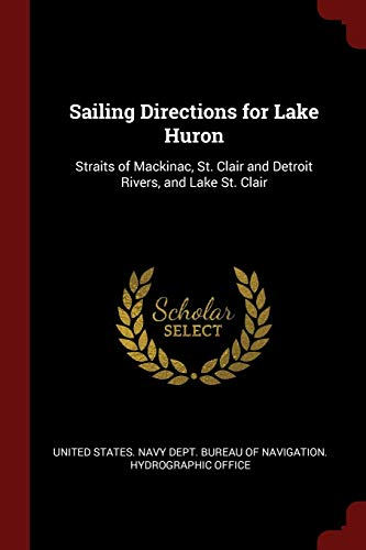 SAILING DIRECTIONS FOR LAKE HU: Straits of Mackinac, St. Clair and Detroit Rivers, and Lake St. Clair