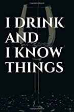 I Drink and I Know Things: Game of Thrones Tyrion Lannister Funny Quote Journal, Notebook or Diary