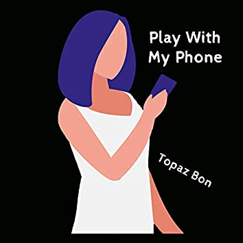 Play With My Phone