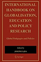 International Handbook on Globalisation, Education and Policy Research: Global Pedagogies and Policies