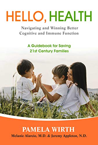 Hello, Health - Navigating and Winning Better Cognitive and Immune Function: A Guide for 21st-Century Families (English Edition)