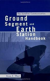 The Satellite Communication Ground Segment and Earth Station Handbook