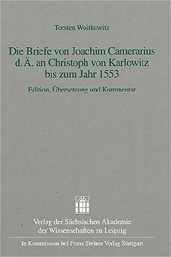 Die Briefe von Joachim Camerarius d. Ä. an Christoph von Karlowitz bis zum Jahr 1553: Edition, Übersetzung und Kommentar: Edition, Ubersetzung Und ... zur sächsischen Geschichte, Band 24)