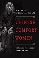 Chinese Comfort Women: Testimonies from Imperial Japan's Sex Slaves (Oxford Oral History Series)