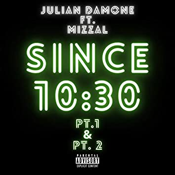 Since 10:30, Pt. 1 & Pt. 2 (feat. Mizzal)