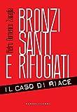 Bronzi, santi e rifugiati: Il caso di Riace (Italian Edition)