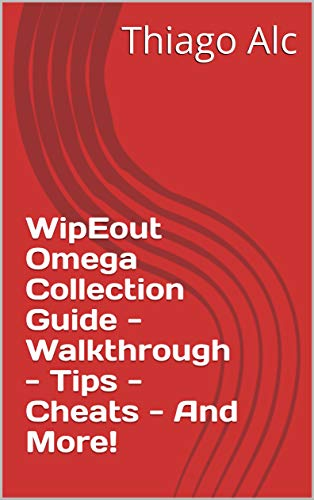 WipEout Omega Collection Guide - Walkthrough - Tips - Cheats - And More! (English Edition)