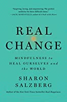 Real Change: Mindfulness to Heal Ourselves and the World