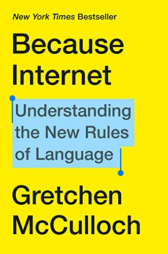 Compare Textbook Prices for Because Internet: Understanding the New Rules of Language  ISBN 9780735210936 by McCulloch, Gretchen