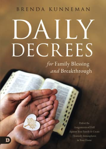 Daily Decrees for Family Blessing and Breakthrough: Defeat the Assignments of Hell Against Your...