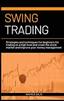 Swing Trading: Strategies and Techniques for Beginners for Trading on a High Level and Crush the Stock Market and Improve Your Money Management on a Daile Basis