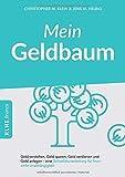 Mein Geldbaum: Geld verstehen, Geld sparen, Geld verdienen und Geld anlegen - eine Schnellstartanleitung f�r finanzielle Unabh�ngigkeit